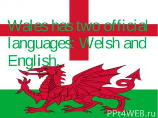 Wales has two official languages: Welsh and English. Wales has two official lang