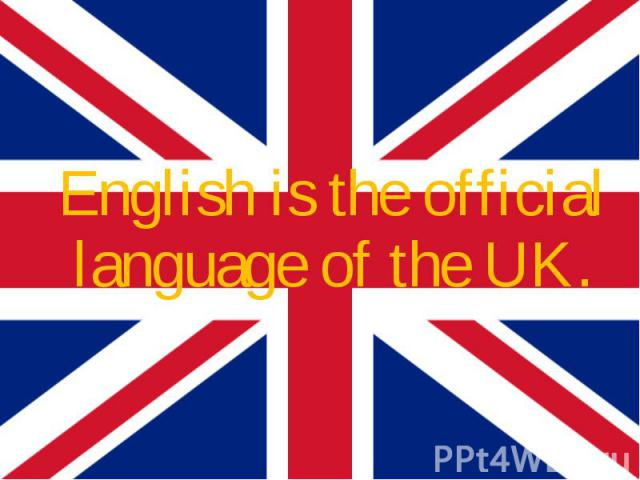 English is the official language of the UK. English is the official language of the UK.