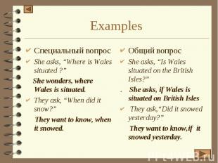 "Examples Специальный вопрос She asks, ""Where is Wales situated ?"" She wonders, w"