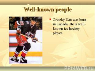 Gretzky Uan was born in Canada. He is well-known ice hockey player. Gretzky Uan