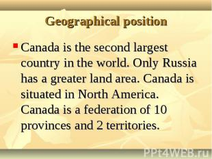 Canada is the second largest country in the world. Only Russia has a greater lan