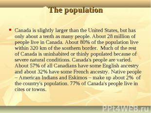 Canada is slightly larger than the United States, but has only about a tenth as