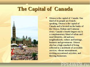 Ottawa is the capital of Canada. One third of its people are French-speaking. Ot