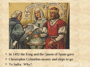 In 1492 the King and the Queen of Spain gave In 1492 the King and the Queen of S