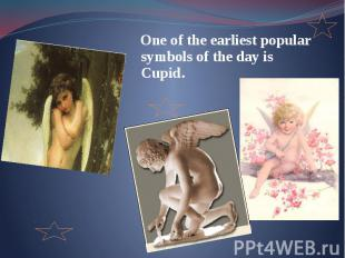 One of the earliest popular symbols of the day is Cupid. One of the earliest pop