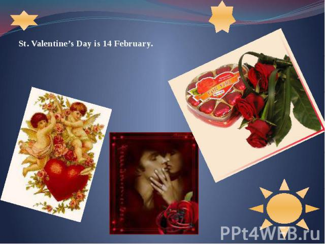 St. Valentine's Day is 14 February. St. Valentine's Day is 14 February.