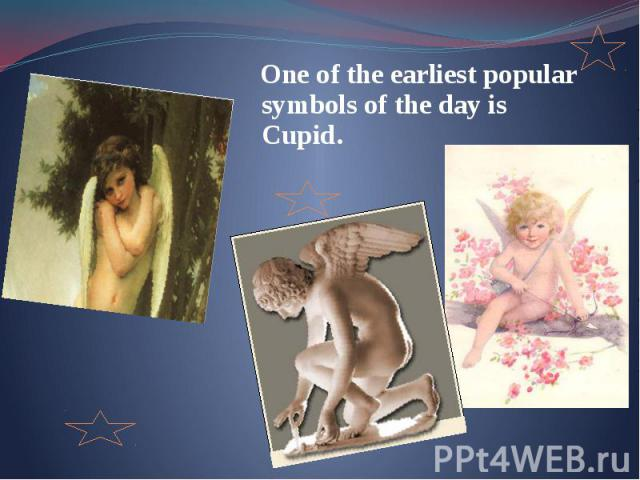 One of the earliest popular symbols of the day is Cupid. One of the earliest popular symbols of the day is Cupid.