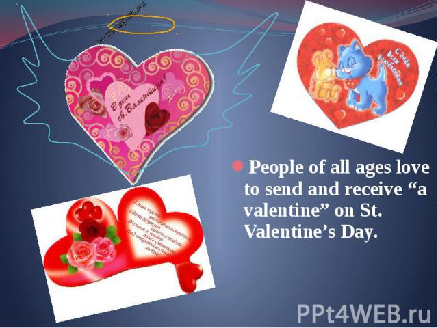 "People of all ages love to send and receive ""a valentine"" on St. Valentine's Day. People of all ages love to send and receive ""a valentine"" on St. Valentine's Day."