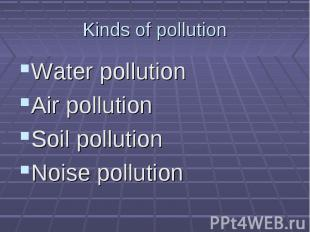 Water pollution Water pollution Air pollution Soil pollution Noise pollution