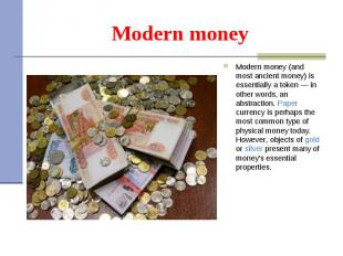 Modern money (and most ancient money) is essentially a token — in other words, a