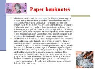 Most banknotes are made from cotton paper (see also paper) with a weight of 80 t