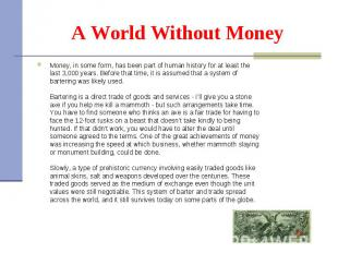 Money, in some form,has been part of human history for at least the last 3
