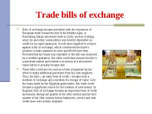 Bills of exchange became prevalent with the expansion of European trade toward t