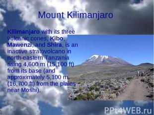 Kilimanjaro with its three volcanic cones, Kibo, Mawenzi, and Shira, is an inact