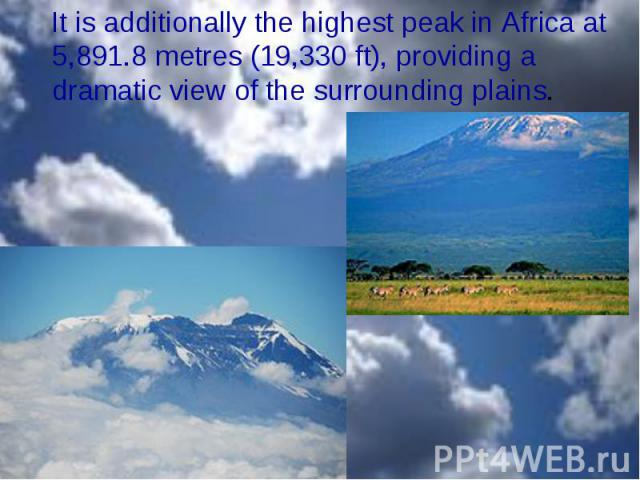 It is additionally the highest peak in Africa at 5,891.8metres (19,330ft), providing a dramatic view of the surrounding plains. It is additionally the highest peak in Africa at 5,891.8metres (19,330ft), providing a dramatic v…