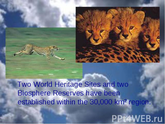 Two World Heritage Sites and two Biosphere Reserves have been established within the 30,000 km² region. Two World Heritage Sites and two Biosphere Reserves have been established within the 30,000 km² region.