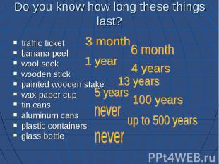 Do you know how long these things last? traffic ticket banana peel wool sock woo