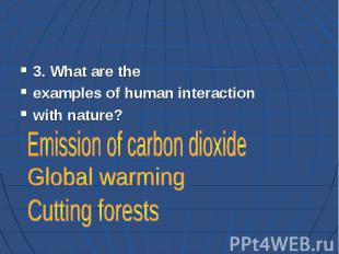 3. What are the examples of human interaction with nature?