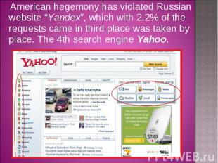 "American hegemony has violated Russian website ""Yandex"", which with 2.2% of the"