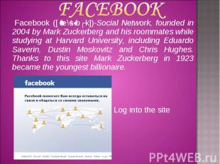 Facebook ([ˈfeɪsˌbʊk])-Social Network, founded in 2004 by Mark Zuckerberg and hi