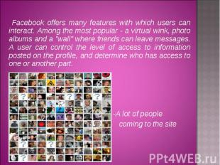 Facebook offers many features with which users can interact. Among the most popu