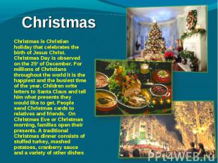 Christmas is Christian holiday that celebrates the birth of Jesus Christ. Christ