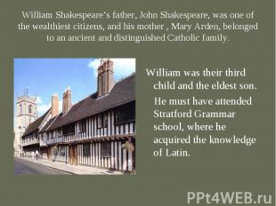 William was their third child and the eldest son. He must have attended Stratfor