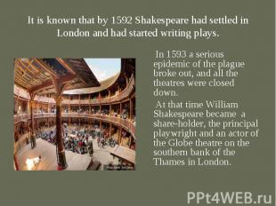 In 1593 a serious epidemic of the plague broke out, and all the theatres were cl