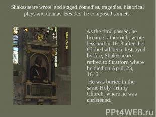As the time passed, he became rather rich, wrote less and in 1613 after the Glob