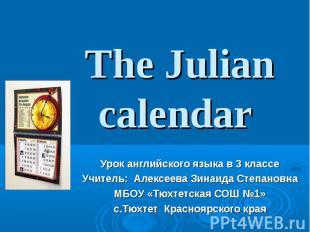 The Julian calendar Урок английского языка в 3 классе Учитель: Алексеева Зинаида