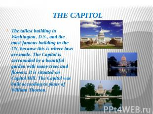 THE CAPITOL The tallest building in Washington, D.S., and the most famous buildi