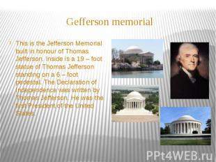 Gefferson memorial This is the Jefferson Memorial built in honour of Thomas Jeff