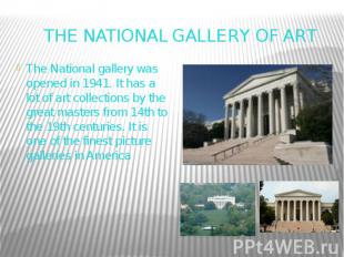 THE NATIONAL GALLERY OF ART The National gallery was opened in 1941. It has a lo