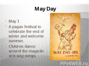 May Day May 1 A pagan festival to celebrate the end of winter and welcome summer