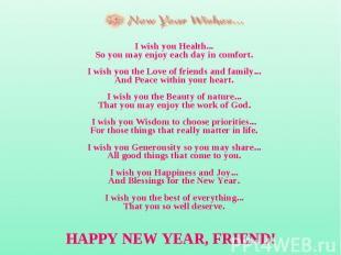 I wish you Health... So you may enjoy each day in comfort. I wish you the Love o