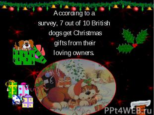 According to a According to a survey, 7 out of 10 British dogs get Christmas gif