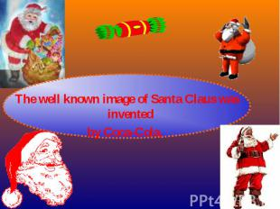 The well known image of Santa Claus was invented The well known image of Santa C