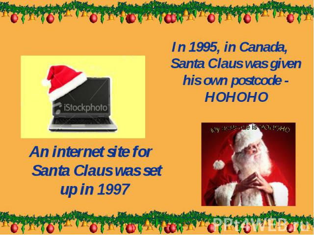 An internet site for Santa Claus was set up in 1997 An internet site for Santa Claus was set up in 1997