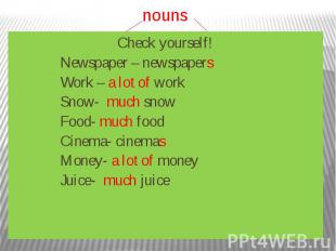 Uncountable Make the plural nouns Newspaper – Work – Show- Food- Cinema- Money-