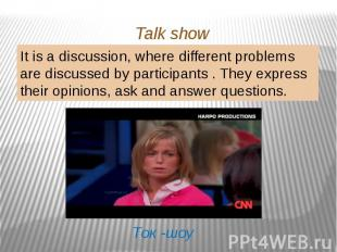 Talk show It is a discussion, where different problems are discussed by particip
