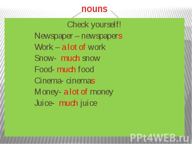 Uncountable Make the plural nouns Newspaper – Work – Show- Food- Cinema- Money- Juice-