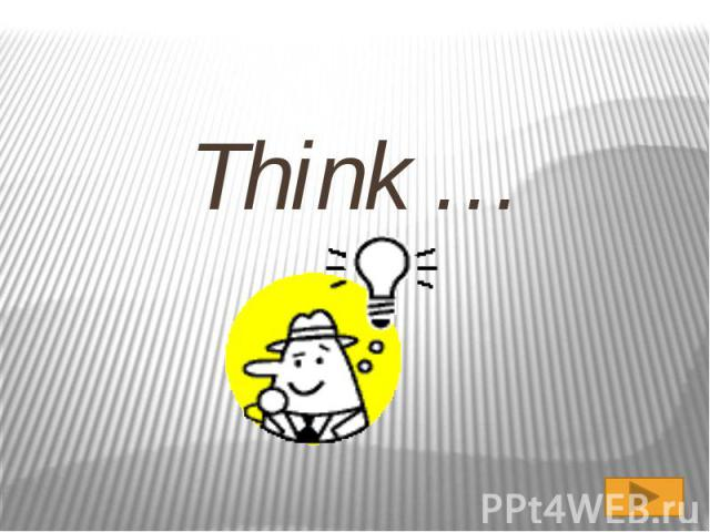 Think …