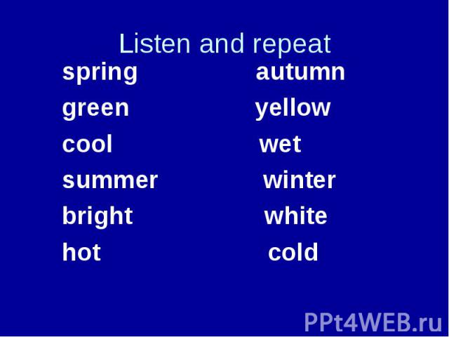 spring autumn spring autumn green yellow cool wet summer winter bright white hot cold