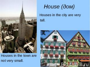 Houses in the city are very Houses in the city are very tall. Houses in the town