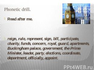 Phonetic drill. Read after me. reign, rule, represent, sign, bill, participate,