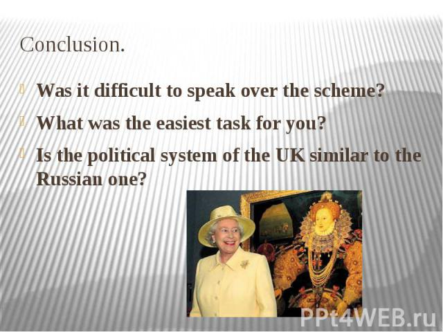 Conclusion. Was it difficult to speak over the scheme? What was the easiest task for you? Is the political system of the UK similar to the Russian one?
