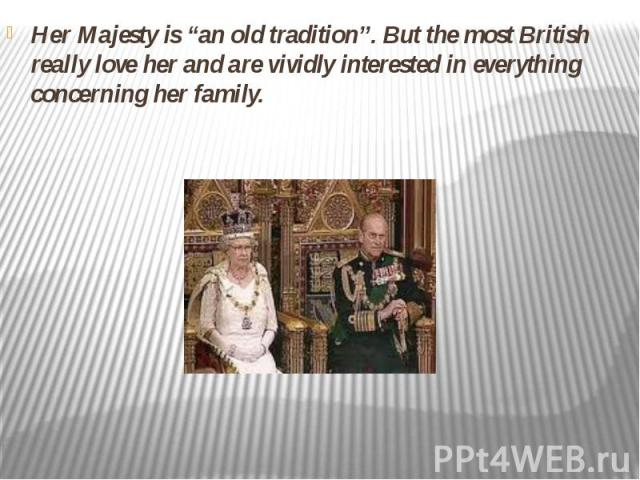 """Her Majesty is """"an old tradition"""". But the most British really love her and are vividly interested in everything concerning her family."""