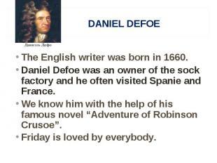 The English writer was born in 1660. The English writer was born in 1660. Daniel