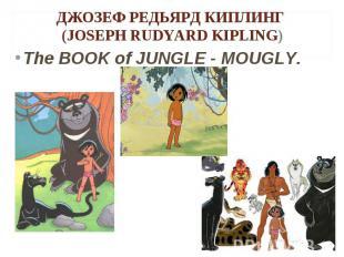 The BOOK of JUNGLE - MOUGLY. The BOOK of JUNGLE - MOUGLY.