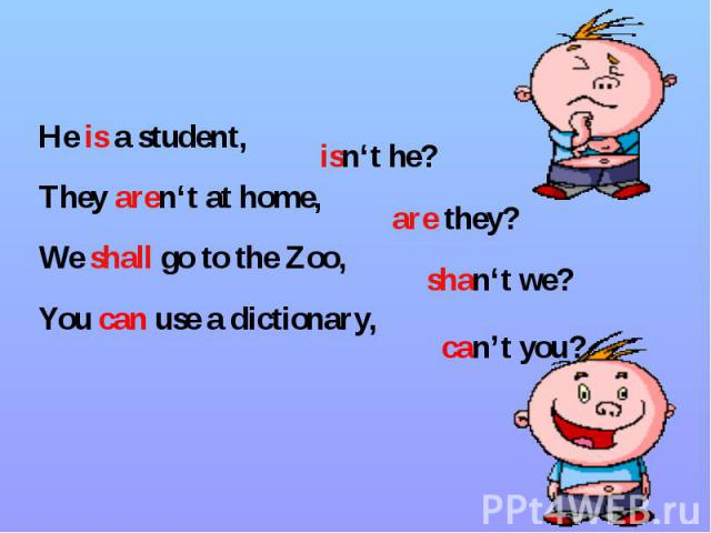 He is a student, He is a student, They aren't at home, We shall go to the Zoo, You can use a dictionary,